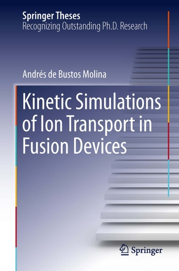 Kinetic Simulations of Ion Transport in Fusion Devices ebook by Andrés de Bustos Molina
