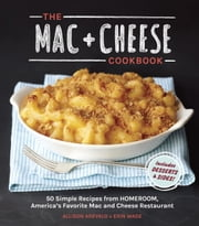 The Mac + Cheese Cookbook - 50 Simple Recipes from Homeroom, America's Favorite Mac and Cheese Restaurant ebook by Allison Arevalo,Erin Wade