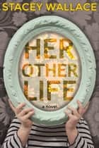 Her Other Life ebook by Stacey Wallace