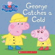 George Catches a Cold (Peppa Pig) ebook by Scholastic,Eone