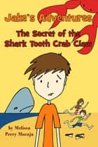 Jake's Adventures: The Secret of the Shark Tooth Crab Claw ebook by Melissa Perry Moraja