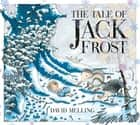 The Tale of Jack Frost ebook by David Melling