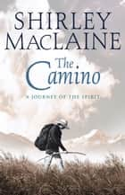 The Camino - A Pilgrimage Of Courage ebook by Shirley MacLaine