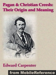 Pagan & Christian Creeds: Their Origin And Meaning (Mobi Classics) ebook by Edward Carpenter