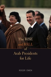 The Rise and Fall of Arab Presidents for Life ebook by Roger Owen