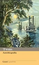 Autobiografia ebook by Mark Twain,Piero Mirizzi