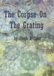 The Corpse On the Grating ebook by Hugh B Cave