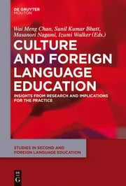 Culture and Foreign Language Education - Insights from Research and Implications for the Practice ebook by Wai Meng Chan,Sunil Kumar Bhatt,Masanori Nagami,Izumi Walker