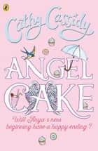 Angel Cake ebook by Cathy Cassidy