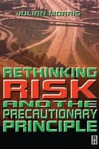Rethinking Risk and the Precautionary Principle ebook by Julian Morris
