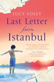 Last Letter from Istanbul: Escape with this epic holiday read of secrets and forbidden love ebook by Lucy Foley