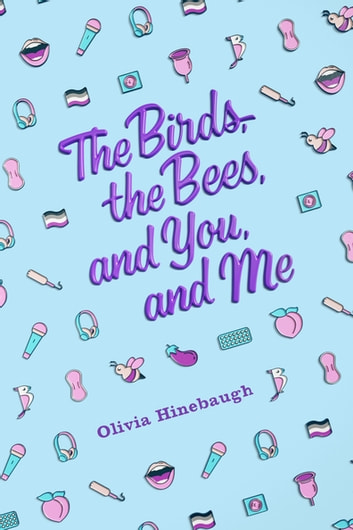 The Birds, the Bees, and You and Me ebook by Olivia Hinebaugh