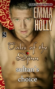 Tales of the Djinn: Sultan's Choice ebook by Emma Holly