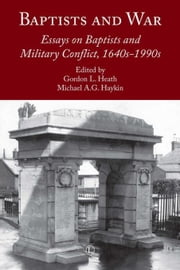 Baptists and War: Essays on Baptists and Military Conflict, 1640s-1990s ebook by Heath, Gordon L.