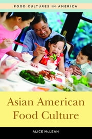 Asian American Food Culture ebook by Alice L. McLean