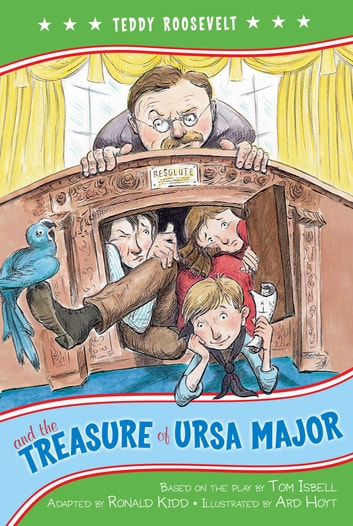 Teddy Roosevelt and the Treasure of Ursa Major ebook by Kennedy Center, The,Ronald Kidd