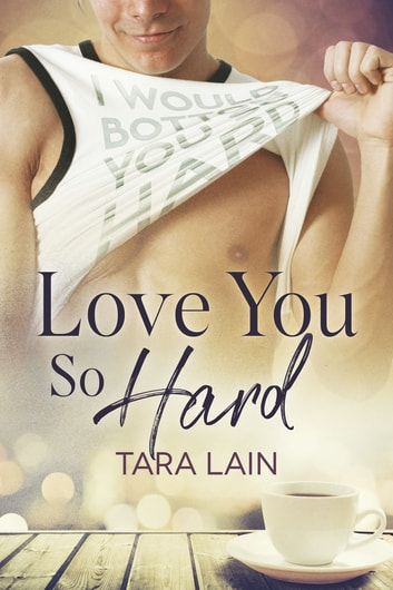 Love You So Hard ebook by Tara Lain