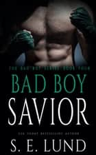 Bad Boy Savior ebook by S. E. Lund
