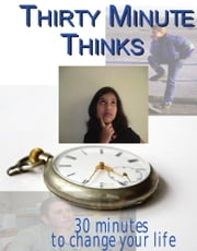 Thirty Minute Thinks - 30 minutes to change your life ebook by Rick Dearman