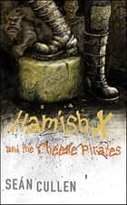 Hamish X and the Cheese Pirates ebook by Sean Cullen