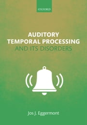 Auditory Temporal Processing and its Disorders ebook by Jos J. Eggermont
