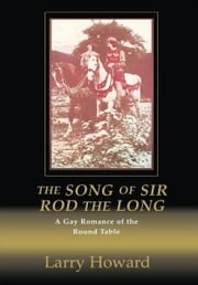The Song of Sir Rod the Long - A Gay Romance of the Round Table ebook by Larry Howard