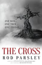 The Cross - One Man. One Tree. One Friday. ebook by Rod Parsley