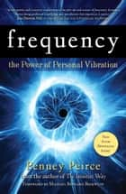 Frequency - The Power of Personal Vibration ebook by Penney Peirce