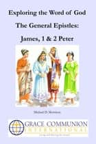 Exploring the Word of God: The General Epistles: James, 1 & 2 Peter ebook by Michael D. Morrison