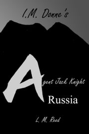 I. M. Donne's Agent Jack Knight: Russia ebook by L. M. Reed