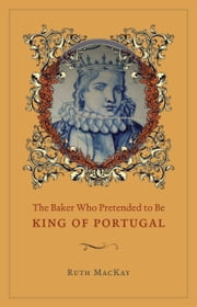 The Baker Who Pretended to Be King of Portugal ebook by Ruth MacKay