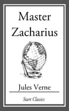 Master Zacharius - A Winter Amid the Ice ebook by Jules Verne