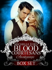 Blood Courtesans Boxed Set: Awakenings (Vampire Romance) - Blood Courtesans ebook by Michelle Fox, Gwen Knight, Rebecca Rivard,...