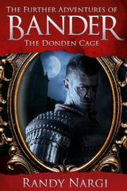 The Donden Cage: The Adventures of Bander ebook by Randy Nargi