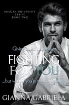 Fighting For You ebook by Gianna Gabriela