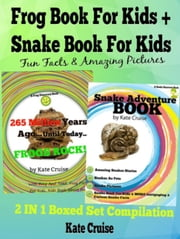 Snakes: Amazing Pictures & Fun Facts - Frogs & Snakes In Nature - Kids Books Discovery Book Series - 2 In 1 ebook by Kate Cruise