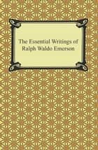 The Essential Writings of Ralph Waldo Emerson ebook by