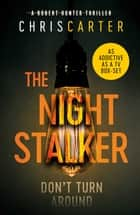 The Night Stalker - A brilliant serial killer thriller, featuring the unstoppable Robert Hunter ebook by Chris Carter