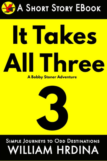 It Takes All Three- A Bobby Stoner Adventure ebook by William Hrdina