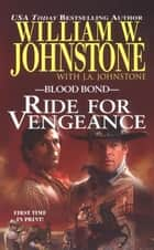 Ride for Vengeance ebook by William W. Johnstone, J.A. Johnstone