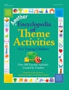 Another Encyclopedia of Theme Activities for Young Children - Over 300 Favorite Activities Created by Teachers ebook by Stephanie Roselli, Brittany Roberts, Kathy Charner