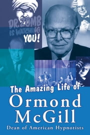 The Amazing Life of Ormond McGill ebook by Ormond McGill