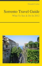 Sorrento, Italy Travel Guide - What To See & Do ebook by Donald Cooke