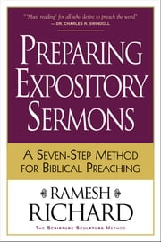 Preparing Expository Sermons - A Seven-Step Method for Biblical Preaching ebook by Ramesh Richard