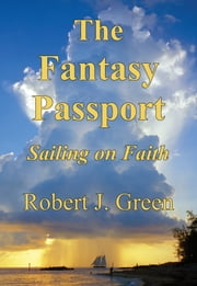 The Fantasy Passport: Sailing on Faith ebook by Robert J. Green