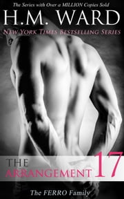 The Arrangement 17 (The Ferro Family) ebook by H.M. Ward