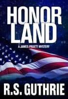 Honor Land: A James Pruett Mystery (Volume Three) ebook by R.S. Guthrie