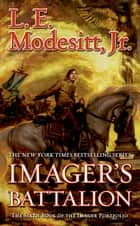 Imager's Battalion ebook by L. E. Modesitt