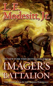 Imager's Battalion - The Sixth Book of the Imager Portfolio ebook by L. E. Modesitt