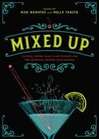 Mixed Up - Cocktail Recipes (and Flash Fiction) for the Discerning Drinker (and Reader) ebook by Nick Mamatas, Molly Tanzer